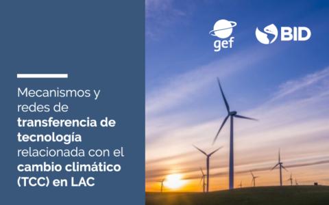 Mecanismos y redes de transferencia de tecnología relacionada con el cambio climático (TCC) en LAC